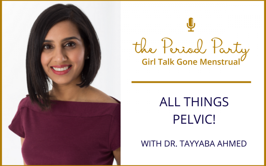 Dr. Ahmed on The Period Party — PP #111: ALL THINGS PELVIC!