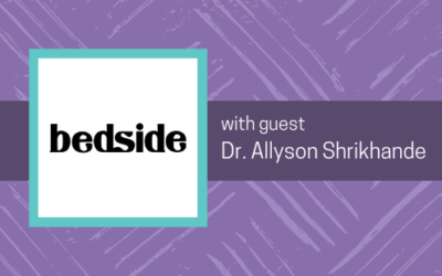 Bedside Podcast:  Pelvic Health and Why it Matters with Dr. Allyson Shrikhande