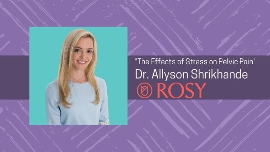 Dr. Shrikhande Talks The Effects of Stress on Pelvic Pain: Featured in Rosy